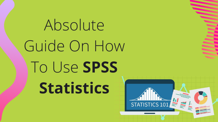 Absolute Guide On How To Use SPSS Statistics